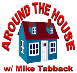 Around the House with Mike Tabback
