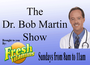 Doctor Bob Martin Show on KAZM brought to you by Fresh Vitamins